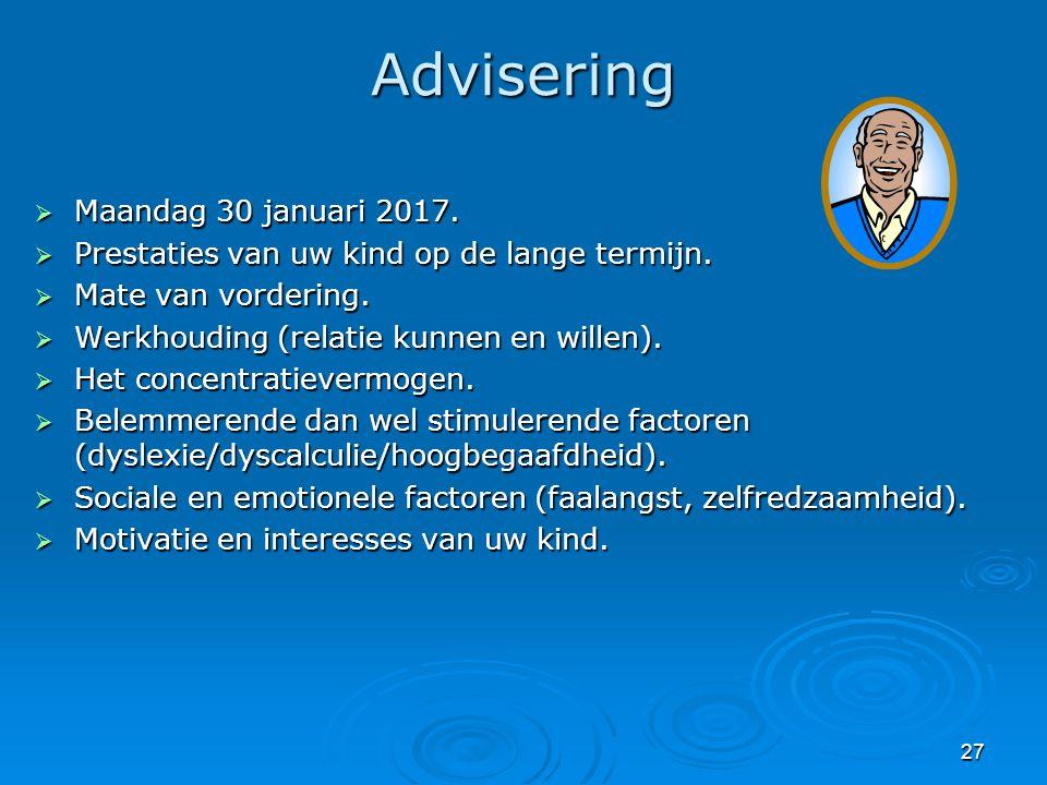 27 Advisering  Maandag 30 januari 2017.  Prestaties van uw kind op de lange termijn.  Mate van vordering.  Werkhouding (relatie kunnen en willen).