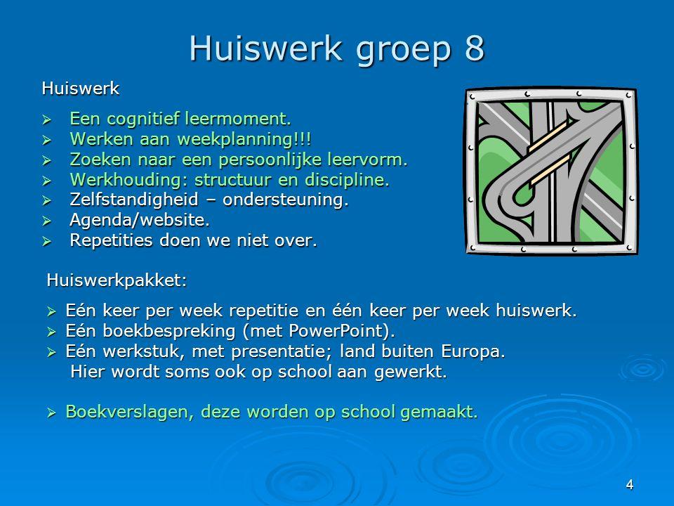 4 Huiswerk groep 8 Huiswerk  Een cognitief leermoment.  Werken aan weekplanning!!!  Zoeken naar een persoonlijke leervorm.  Werkhouding: structuur