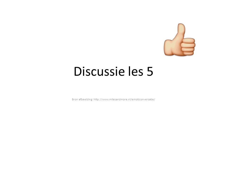 Discussie les 5 Bron afbeelding: http://www.milesandmore.nl/emoticonversatie/