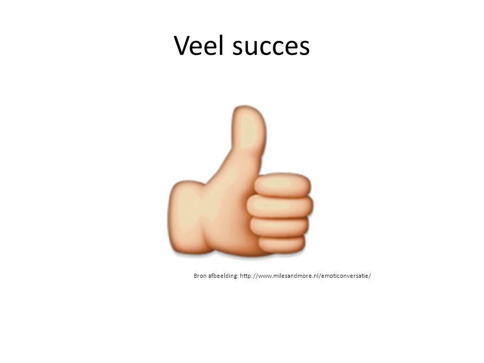 Veel succes Bron afbeelding: http://www.milesandmore.nl/emoticonversatie/