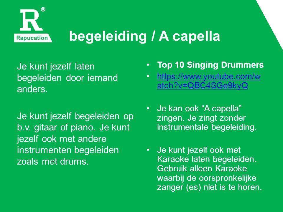 begeleiding / A capella Je kunt jezelf laten begeleiden door iemand anders.