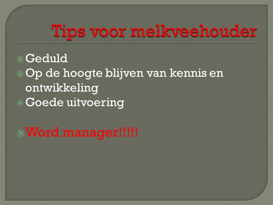  Geduld  Op de hoogte blijven van kennis en ontwikkeling  Goede uitvoering  Word manager!!!!!