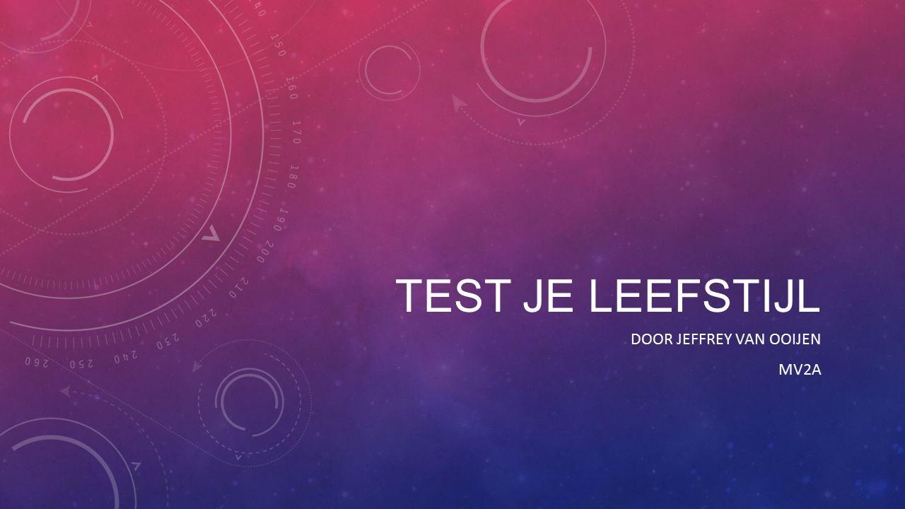 TEST JE LEEFSTIJL DOOR JEFFREY VAN OOIJEN MV2A