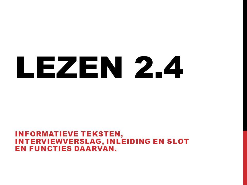 LEZEN 2.4 INFORMATIEVE TEKSTEN, INTERVIEWVERSLAG, INLEIDING EN SLOT EN FUNCTIES DAARVAN.