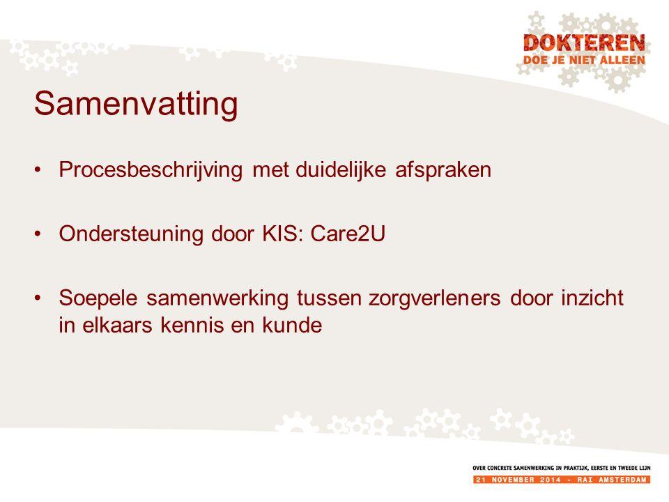 Samenvatting Procesbeschrijving met duidelijke afspraken Ondersteuning door KIS: Care2U Soepele samenwerking tussen zorgverleners door inzicht in elkaars kennis en kunde