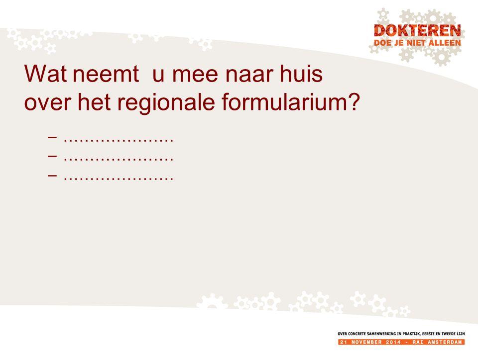 Wat neemt u mee naar huis over het regionale formularium –…………………