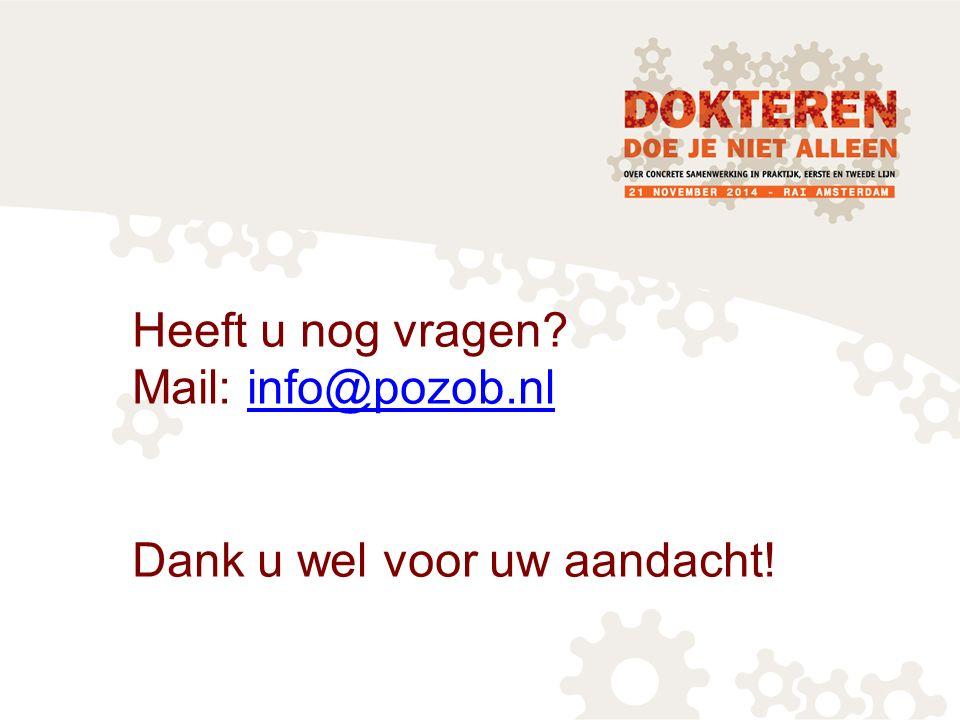 Heeft u nog vragen Mail: info@pozob.nl Dank u wel voor uw aandacht!info@pozob.nl