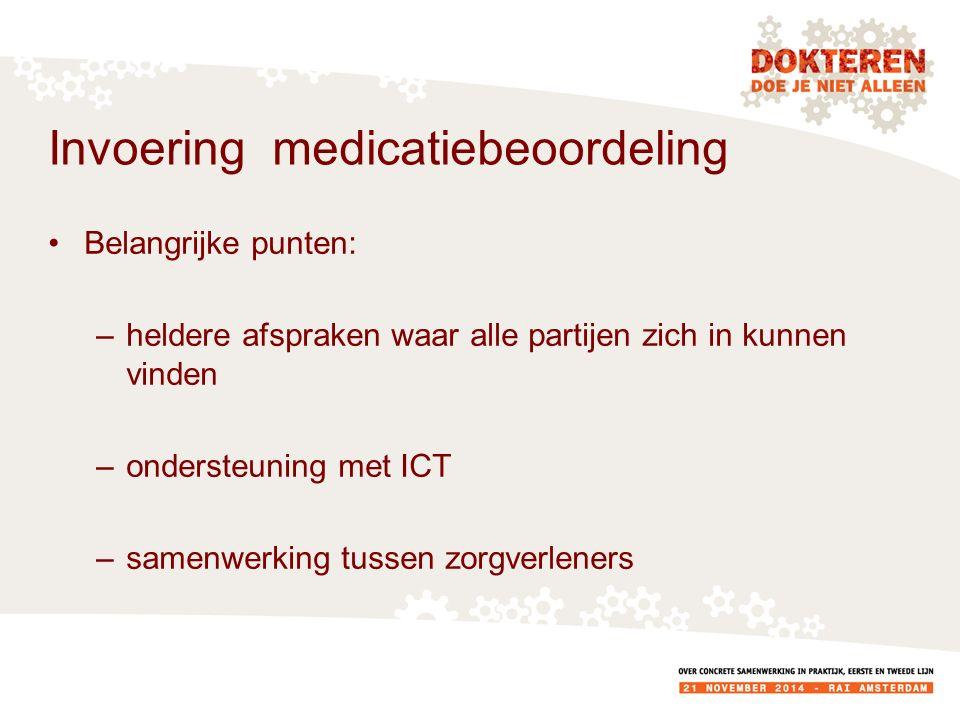 Invoering medicatiebeoordeling Belangrijke punten: –heldere afspraken waar alle partijen zich in kunnen vinden –ondersteuning met ICT –samenwerking tussen zorgverleners