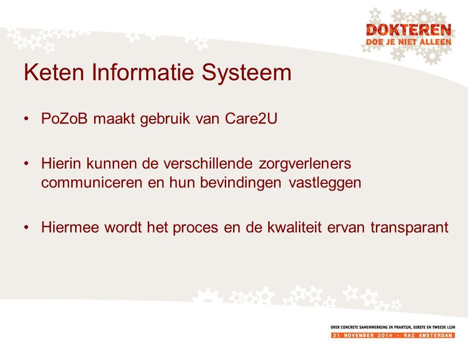Keten Informatie Systeem PoZoB maakt gebruik van Care2U Hierin kunnen de verschillende zorgverleners communiceren en hun bevindingen vastleggen Hiermee wordt het proces en de kwaliteit ervan transparant