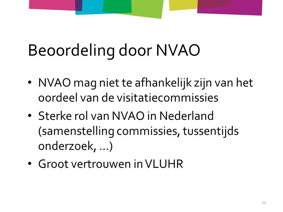 Beoordeling door NVAO NVAO mag niet te afhankelijk zijn van het oordeel van de visitatiecommissies Sterke rol van NVAO in Nederland (samenstelling commissies, tussentijds onderzoek, …) Groot vertrouwen in VLUHR 10