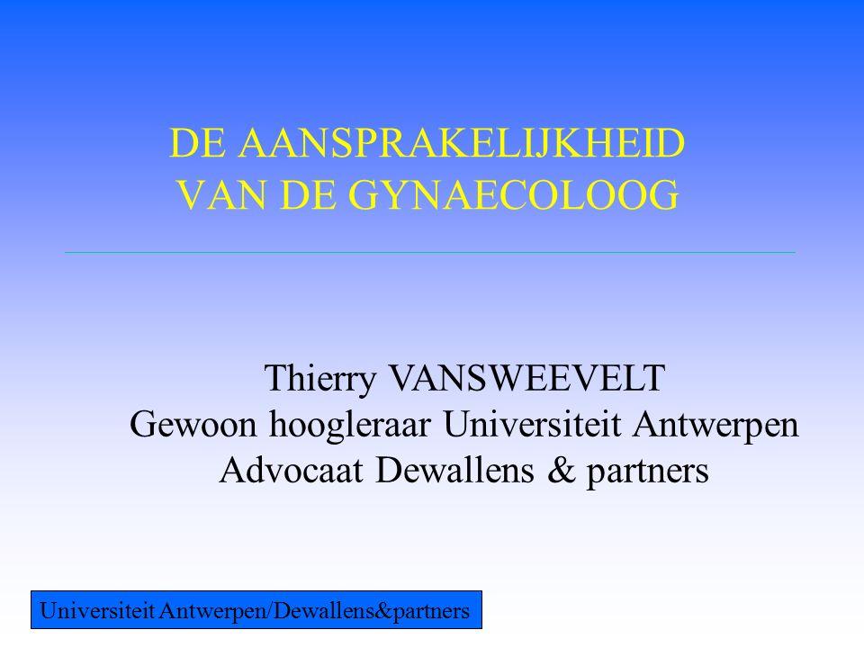 DRIE SOORTEN AANSPRAKELIJKHEID 1.De civielrechtelijke aansprakelijkheid 2.De strafrechtelijke aansprakelijkheid 3.De tuchtrechtelijke aansprakelijkheid Universiteit Antwerpen/Dewallens&partners