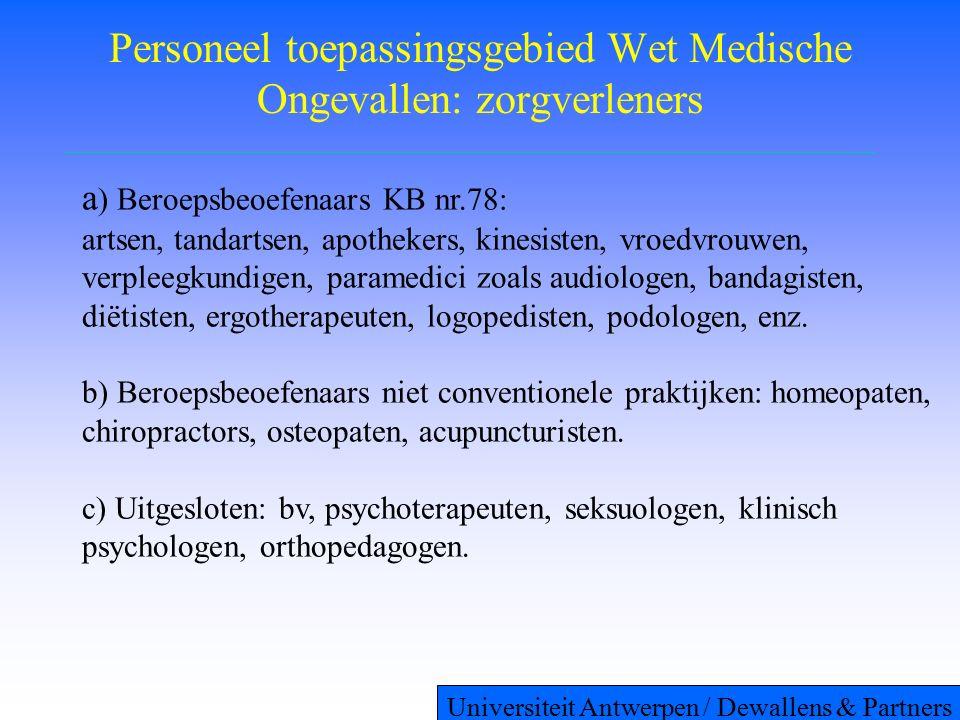 Personeel toepassingsgebied Wet Medische Ongevallen: zorgverleners a ) Beroepsbeoefenaars KB nr.78: artsen, tandartsen, apothekers, kinesisten, vroedvrouwen, verpleegkundigen, paramedici zoals audiologen, bandagisten, diëtisten, ergotherapeuten, logopedisten, podologen, enz.