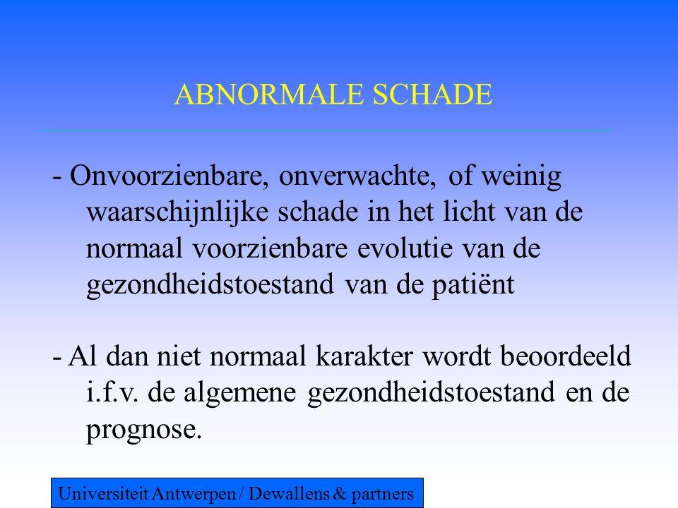 ABNORMALE SCHADE - Onvoorzienbare, onverwachte, of weinig waarschijnlijke schade in het licht van de normaal voorzienbare evolutie van de gezondheidstoestand van de patiënt - Al dan niet normaal karakter wordt beoordeeld i.f.v.