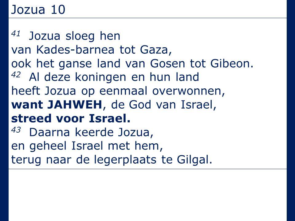 Jozua 10 41 Jozua sloeg hen van Kades-barnea tot Gaza, ook het ganse land van Gosen tot Gibeon.