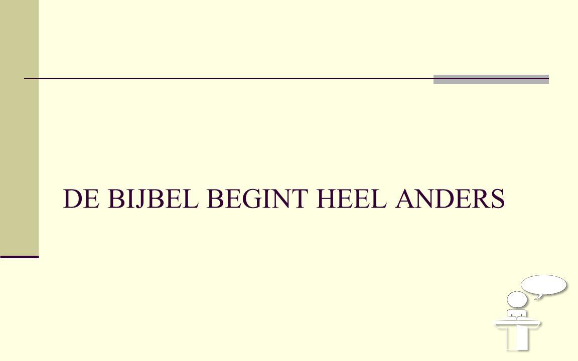 DE BIJBEL BEGINT HEEL ANDERS
