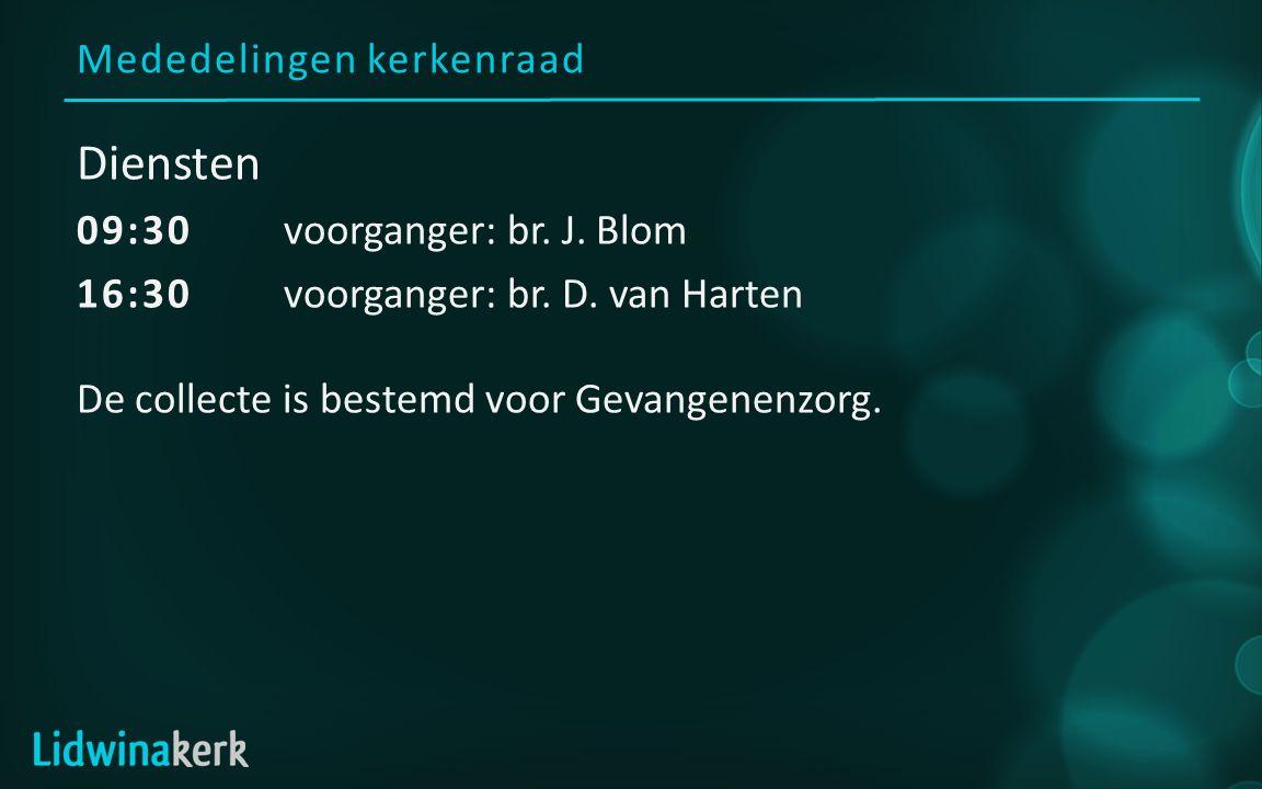 Mededelingen kerkenraad Diensten 09:30voorganger: br. J. Blom 16:30 voorganger: br. D. van Harten De collecte is bestemd voor Gevangenenzorg.