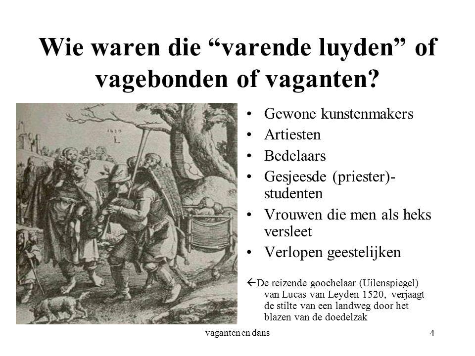 vaganten en dans4 Wie waren die varende luyden of vagebonden of vaganten.