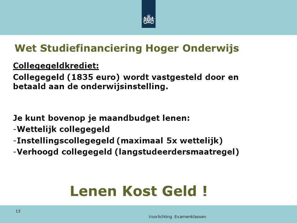Voorlichting Examenklassen 13 Wet Studiefinanciering Hoger Onderwijs Collegegeldkrediet: Collegegeld (1835 euro) wordt vastgesteld door en betaald aan de onderwijsinstelling.