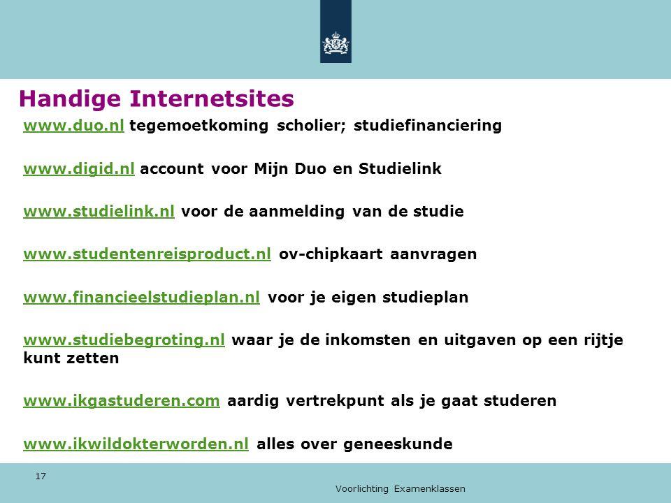 Voorlichting Examenklassen 17 Handige Internetsites www.duo.nlwww.duo.nl tegemoetkoming scholier; studiefinanciering www.digid.nlwww.digid.nl account