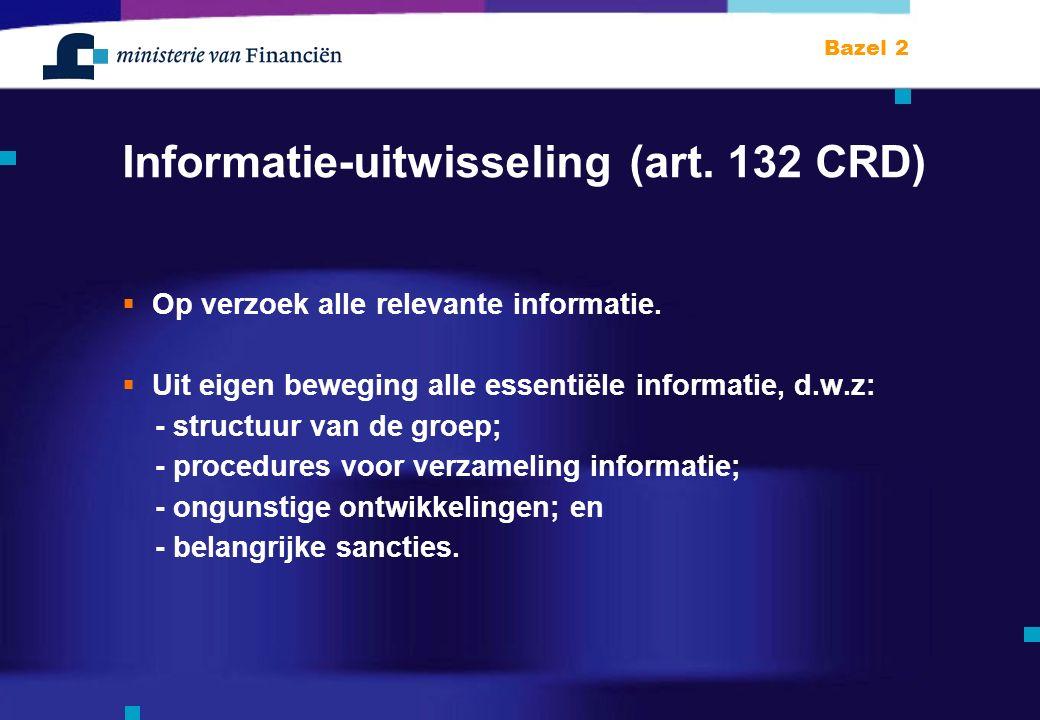 Bazel 2 Informatie-uitwisseling (art.132 CRD)  Op verzoek alle relevante informatie.