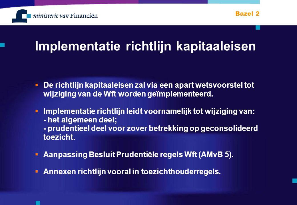 Bazel 2 Implementatie richtlijn kapitaaleisen  De richtlijn kapitaaleisen zal via een apart wetsvoorstel tot wijziging van de Wft worden geïmplementeerd.