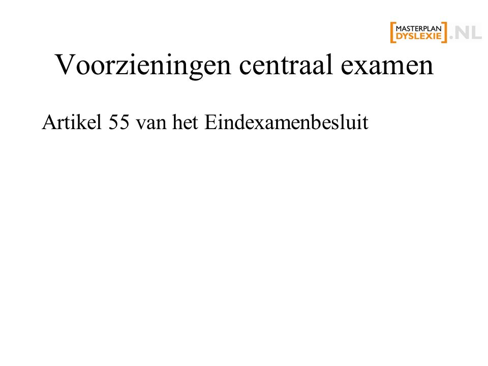Voorzieningen centraal examen Artikel 55 van het Eindexamenbesluit