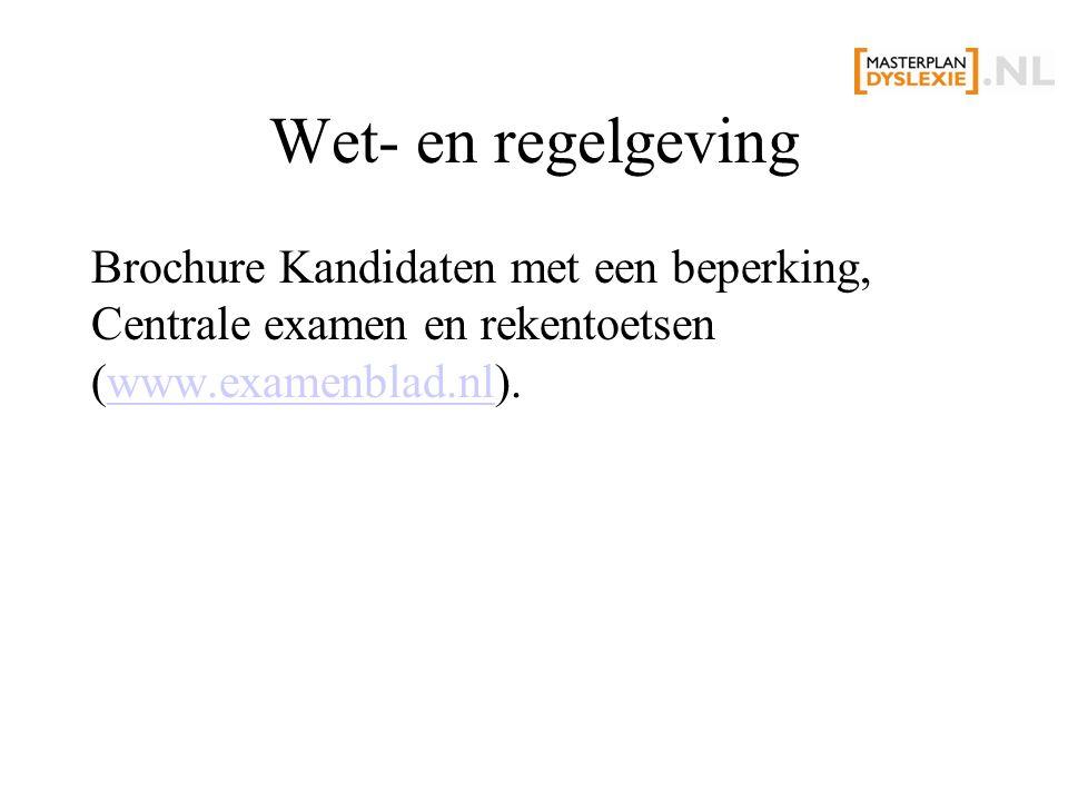 Wet- en regelgeving Brochure Kandidaten met een beperking, Centrale examen en rekentoetsen (www.examenblad.nl).www.examenblad.nl