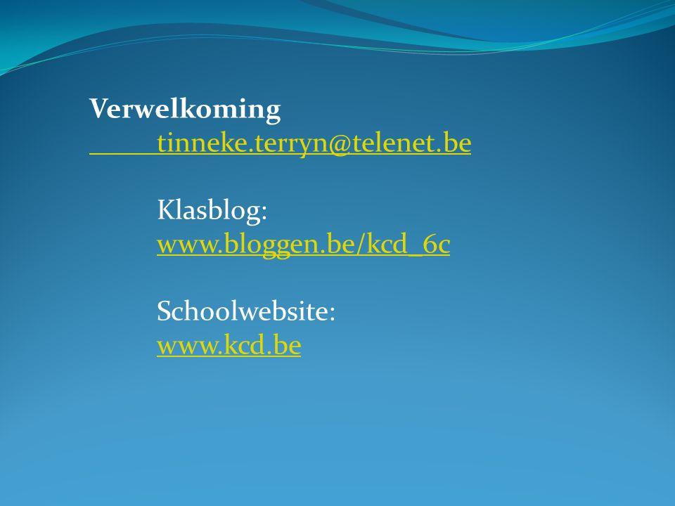 Verwelkoming tinneke.terryn@telenet.be Klasblog: www.bloggen.be/kcd_6c www.bloggen.be/kcd_6c Schoolwebsite: www.kcd.be