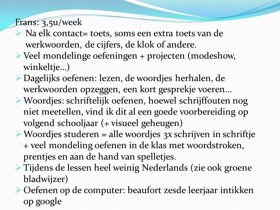 Frans: 3,5u/week  Na elk contact= toets, soms een extra toets van de werkwoorden, de cijfers, de klok of andere.