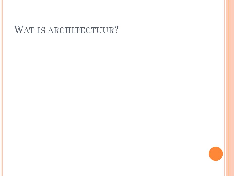 W AT IS ARCHITECTUUR ?