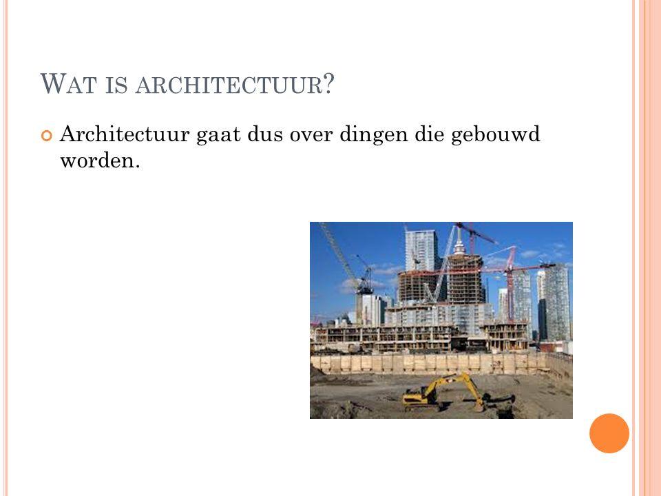 Architectuur gaat dus over dingen die gebouwd worden.