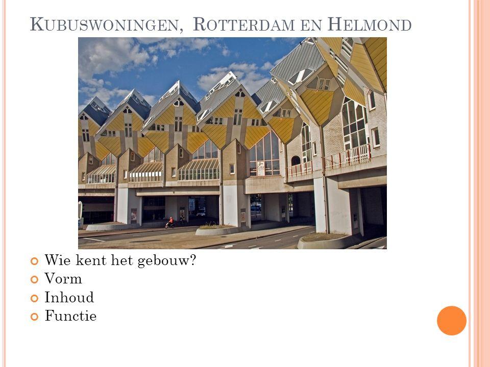 K UBUSWONINGEN, R OTTERDAM EN H ELMOND Wie kent het gebouw Vorm Inhoud Functie