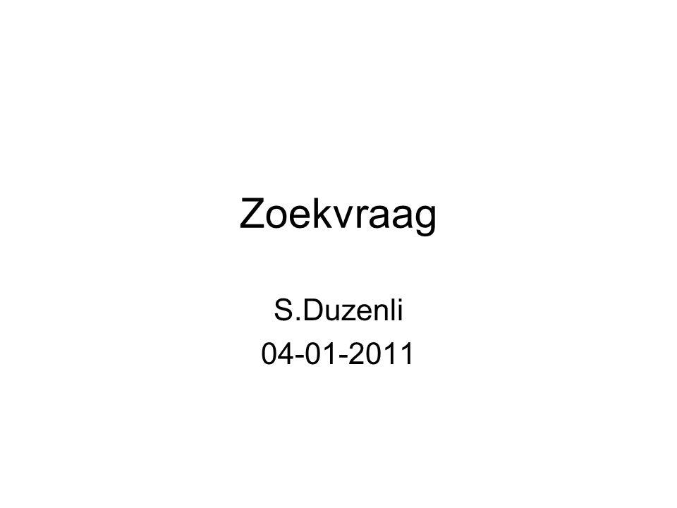 Zoekvraag S.Duzenli 04-01-2011