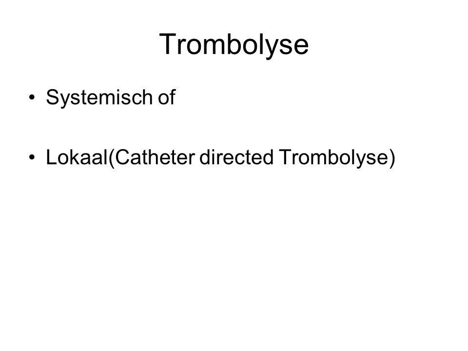 Trombolyse Systemisch of Lokaal(Catheter directed Trombolyse)