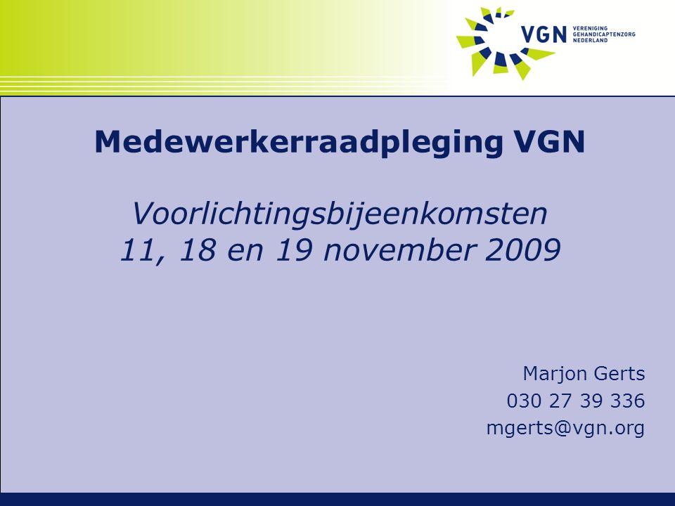 Medewerkerraadpleging VGN Voorlichtingsbijeenkomsten 11, 18 en 19 november 2009 Marjon Gerts 030 27 39 336 mgerts@vgn.org