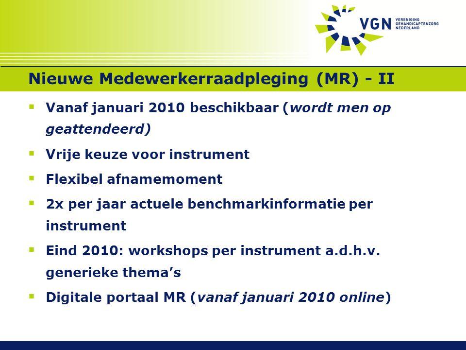 Nieuwe Medewerkerraadpleging (MR) - II  Vanaf januari 2010 beschikbaar (wordt men op geattendeerd)  Vrije keuze voor instrument  Flexibel afnamemoment  2x per jaar actuele benchmarkinformatie per instrument  Eind 2010: workshops per instrument a.d.h.v.