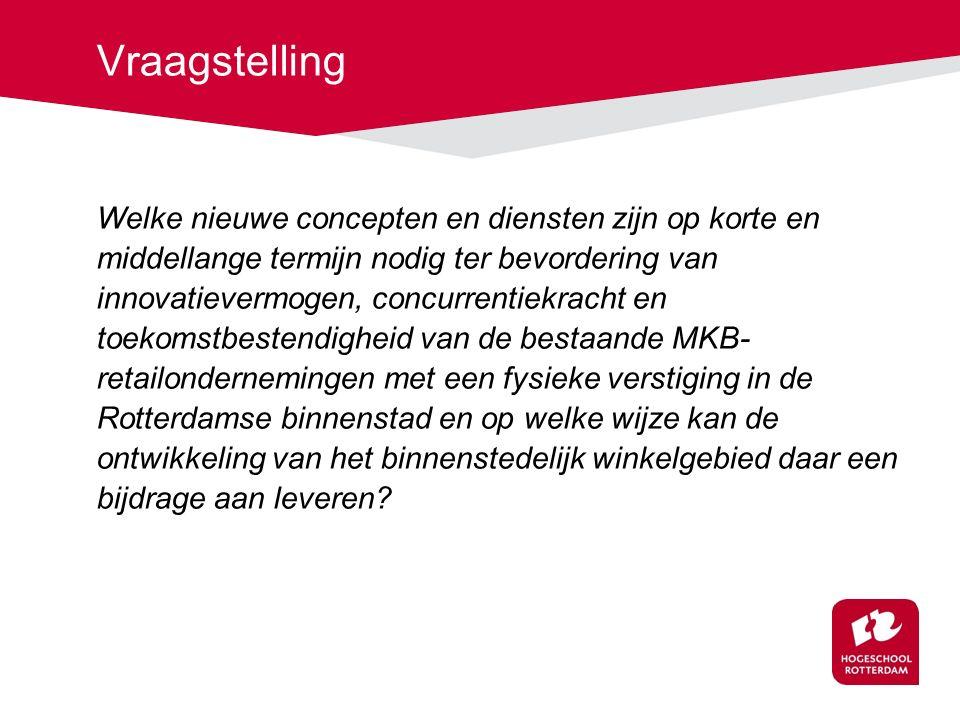 Vraagstelling Welke nieuwe concepten en diensten zijn op korte en middellange termijn nodig ter bevordering van innovatievermogen, concurrentiekracht en toekomstbestendigheid van de bestaande MKB- retailondernemingen met een fysieke verstiging in de Rotterdamse binnenstad en op welke wijze kan de ontwikkeling van het binnenstedelijk winkelgebied daar een bijdrage aan leveren