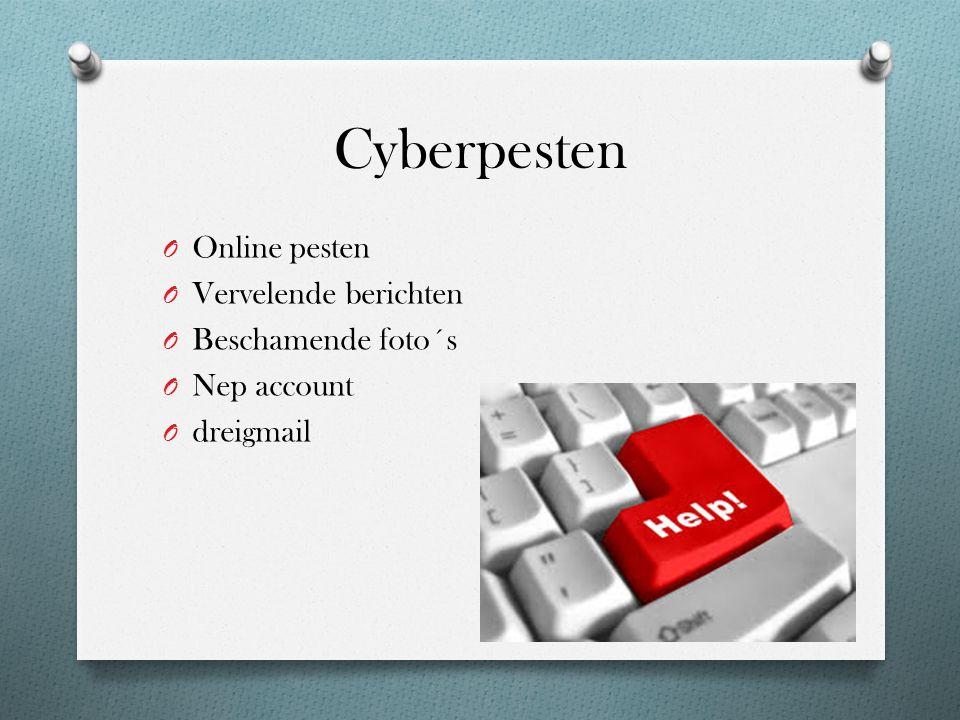 Cyberpesten O Online pesten O Vervelende berichten O Beschamende foto´s O Nep account O dreigmail