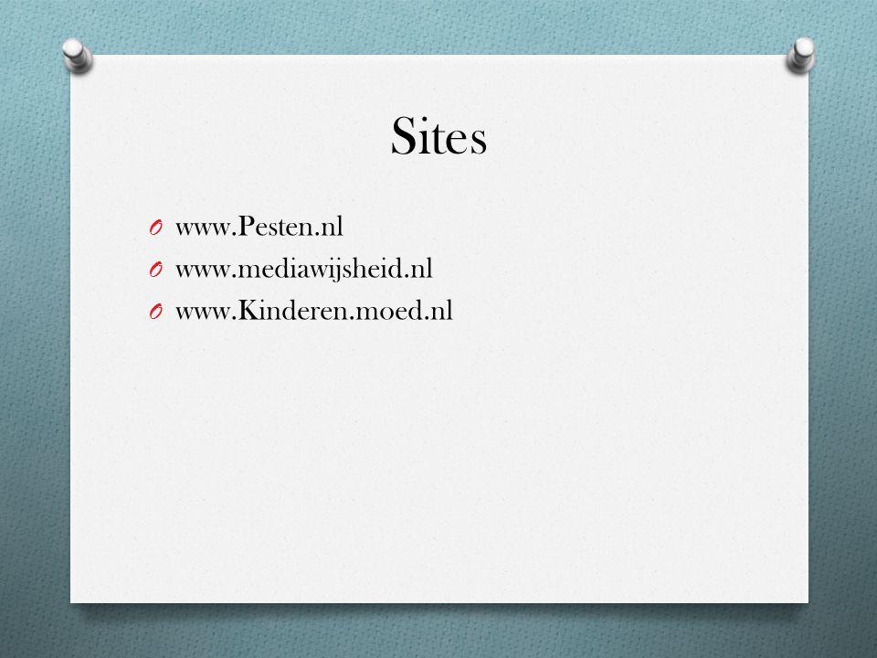 Sites O www.Pesten.nl O www.mediawijsheid.nl O www.Kinderen.moed.nl