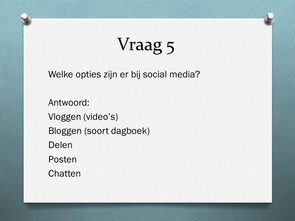 Vraag 5 Welke opties zijn er bij social media.