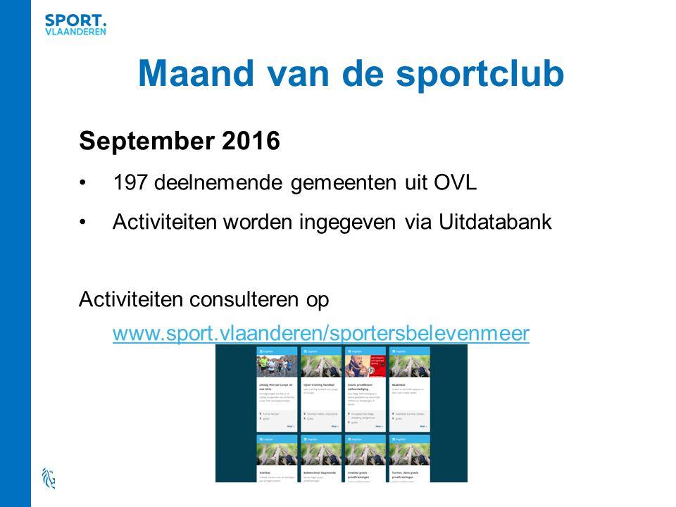 Maand van de sportclub September 2016 197 deelnemende gemeenten uit OVL Activiteiten worden ingegeven via Uitdatabank Activiteiten consulteren op www.sport.vlaanderen/sportersbelevenmeer www.sport.vlaanderen/sportersbelevenmeer