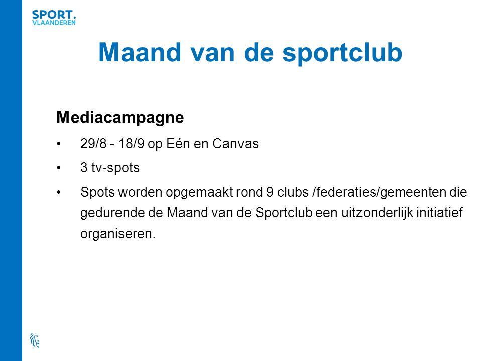 Maand van de sportclub Mediacampagne 29/8 - 18/9 op Eén en Canvas 3 tv-spots Spots worden opgemaakt rond 9 clubs /federaties/gemeenten die gedurende d