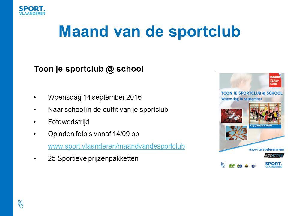 Maand van de sportclub Toon je sportclub @ school Woensdag 14 september 2016 Naar school in de outfit van je sportclub Fotowedstrijd Opladen foto's vanaf 14/09 op www.sport.vlaanderen/maandvandesportclub 25 Sportieve prijzenpakketten