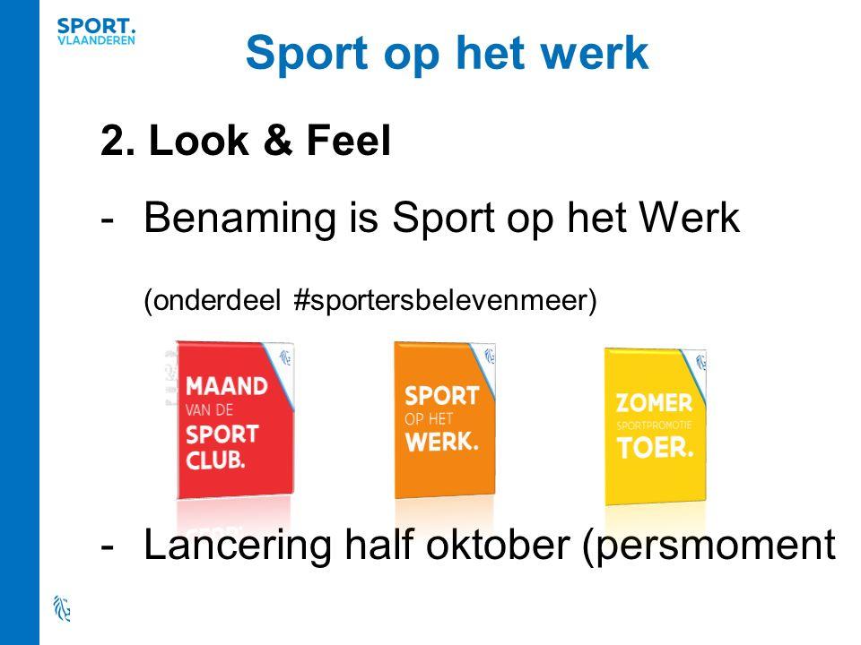 2. Look & Feel -Benaming is Sport op het Werk (onderdeel #sportersbelevenmeer) -Lancering half oktober (persmoment