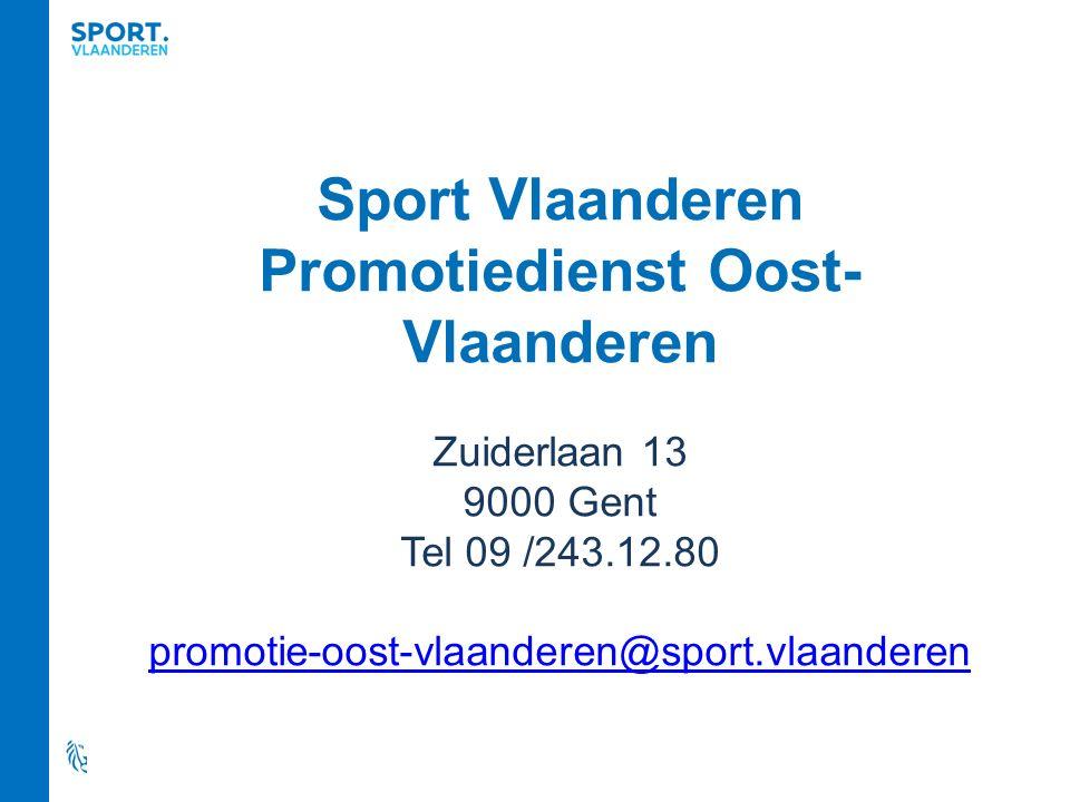 Sport Vlaanderen Promotiedienst Oost- Vlaanderen Zuiderlaan 13 9000 Gent Tel 09 /243.12.80 promotie-oost-vlaanderen@sport.vlaanderen