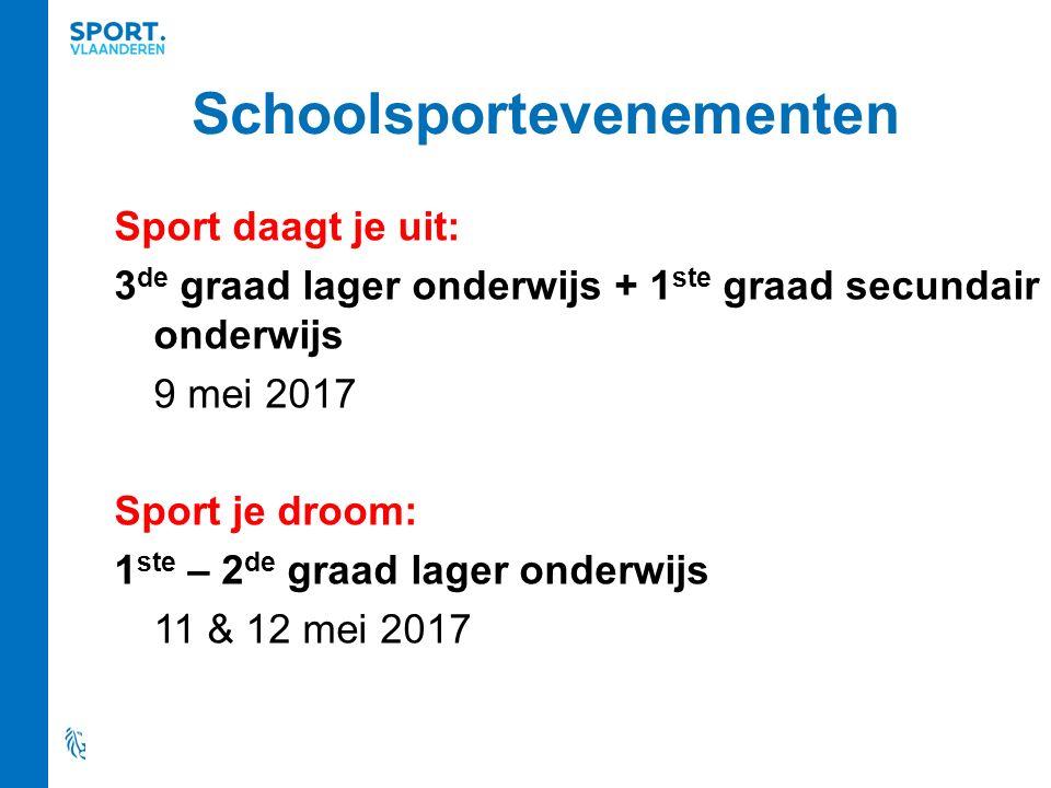 Schoolsportevenementen Sport daagt je uit: 3 de graad lager onderwijs + 1 ste graad secundair onderwijs 9 mei 2017 Sport je droom: 1 ste – 2 de graad