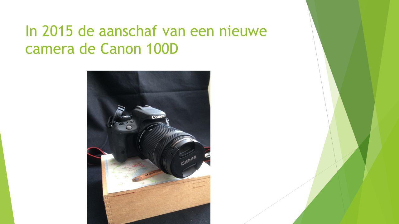 In 2015 de aanschaf van een nieuwe camera de Canon 100D
