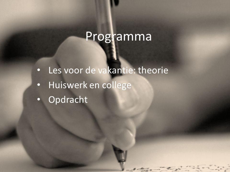 Programma Les voor de vakantie: theorie Huiswerk en college Opdracht