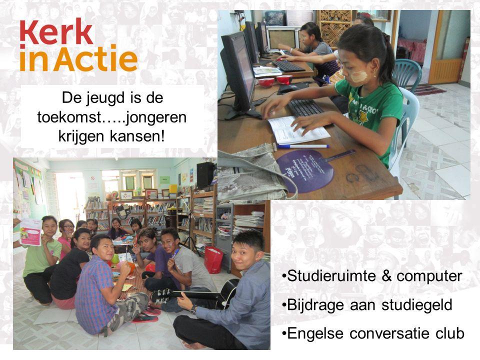 De jeugd is de toekomst…..jongeren krijgen kansen! Studieruimte & computer Bijdrage aan studiegeld Engelse conversatie club