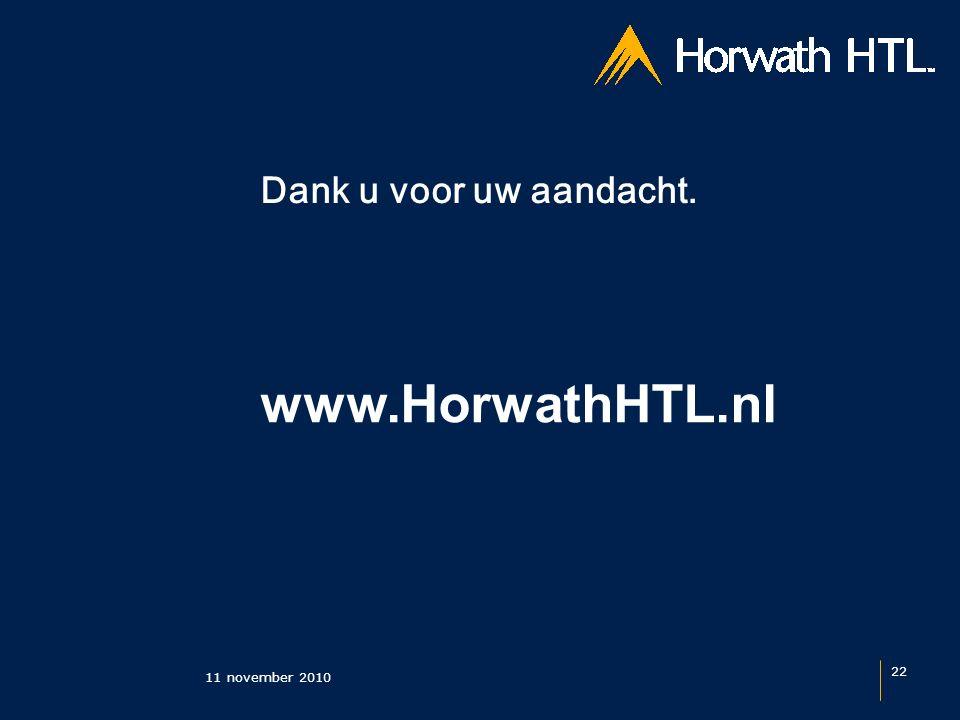 Dank u voor uw aandacht. 11 november 2010 22 www.HorwathHTL.nl